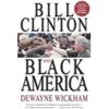 Bill Clinton And Black America By Dewayne Wickham